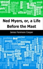 Ned Myers, or, a Life Before the Mast by James Fenimore Cooper