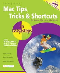 Mac Tips, Tricks & Shortcuts in easy steps, 2nd Edition: for Apple iMacs and MacBooks - over 800…