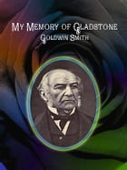 My Memory of Gladstone by Goldwin Smith