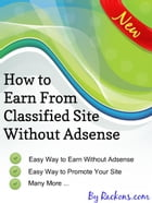 How to Earn from Classified Site Without Google Adsense: - eBook By Rackons.com by Rackons Company