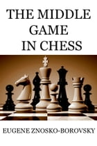 The Middle Game in Chess by Eugene Znosko-Borovsky