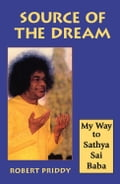 Source of the Dream: My Way to Sathya Sai Baba ac13bb83-6ebc-43c5-a789-aebe5be32322