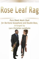 Rose Leaf Rag Pure Sheet Music Duet for Baritone Saxophone and Double Bass, Arranged by Lars Christian Lundholm by Pure Sheet Music