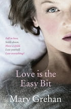 Love is the Easy Bit by Mary Grehan