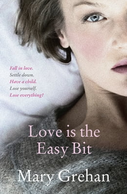 Book Love is the Easy Bit by Mary Grehan