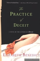 The Practice of Deceit: A Novel by Elizabeth Benedict