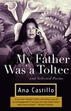 My Father Was a Toltec: and Selected Poems by Ana Castillo