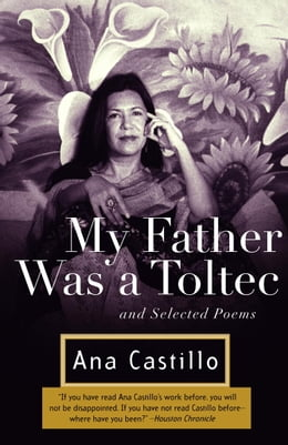 Book My Father Was a Toltec: and Selected Poems by Ana Castillo