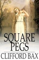 Square Pegs: A Rhymed Fantasy For Two Girls by Clifford Bax