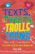 Teen Life Confidential: Texts, Tweets, Trolls and Teens by Anita Naik