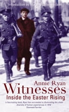 Witnesses: Inside the Easter Rising by Annie Ryan
