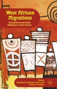 West African Migrations: Transnational and Global Pathways in a New Century