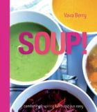 Soup: fresh, healthy recipes bursting with seasonal flavour by Vava Berry