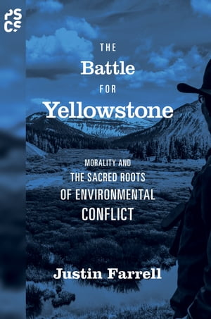 The Battle for Yellowstone Morality and the Sacred Roots of Environmental Conflict