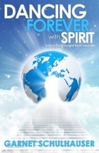 Dancing Forever with Spirit by Garnet Schulhauser