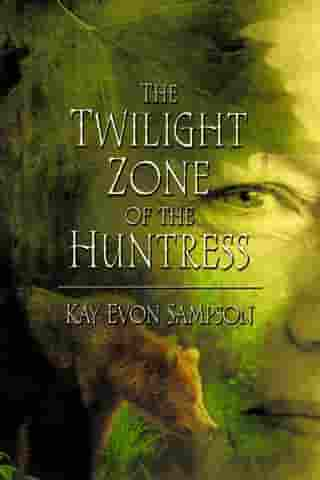 The Twilight Zone of the Huntress by Kay Evon Sampson