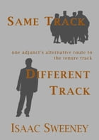 Same Track, Different Track: One Adjunct's Alternative Route to the Tenure Track by Isaac Sweeney