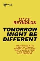 Tomorrow Might Be Different by Mack Reynolds