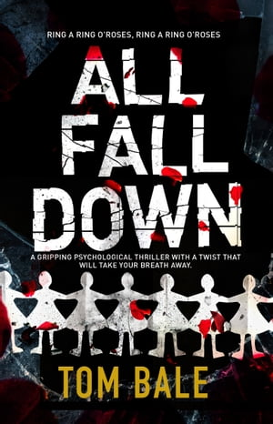 All Fall Down A gripping psychological thriller with a twist that will take your breath away