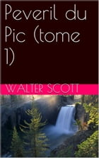 Peveril du Pic (tome 1) by Walter Scott