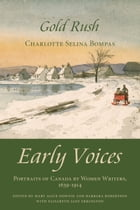 Gold Rush: Early Voices — Portraits of Canada by Women Writers, 1639–1914