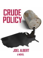 Crude Policy by Joel Albert