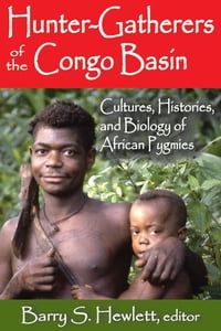 Hunter-Gatherers of the Congo Basin: Cultures, Histories, and Biology of African Pygmies