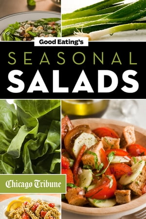 Good Eating's Seasonal Salads Fresh and Creative Recipes for Spring,  Summer,  Winter and Fall