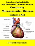 Complete Medical Guide and Prevention for Heart Diseases Volume XII; Coronary Microvascular Disease by Medical Professionals