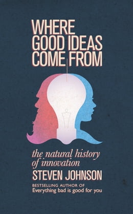 Book Where Good Ideas Come From: The Natural History of Innovation by Steven Johnson
