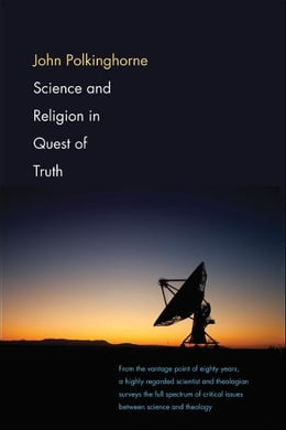 Book Science and Religion in Quest of Truth by John Polkinghorne