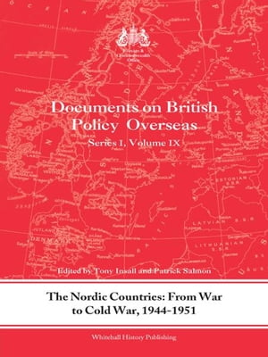 The Nordic Countries: From War to Cold War,  1944?51 Documents on British Policy Overseas,  Series I,  Vol. IX