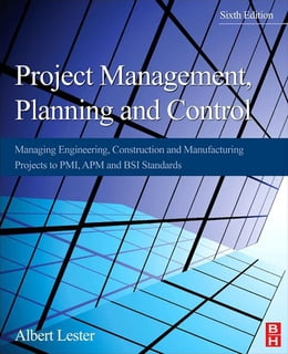 Book Project Management, Planning and Control: Managing Engineering, Construction and Manufacturing… by Albert Lester, Qualifications: CEng, FICE, FIMech.E, FIStruct.E, FAPM