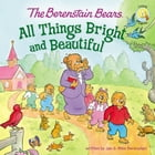 The Berenstain Bears: All Things Bright and Beautiful by Jan & Mike Berenstain