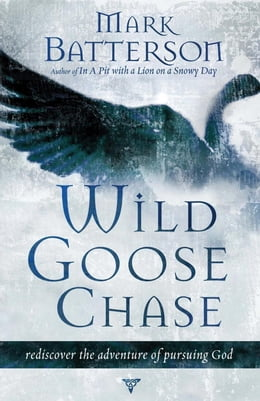 Book Wild Goose Chase: Reclaim the Adventure of Pursuing God by Mark Batterson