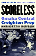 Scoreless: Omaha Central, Creighton Prep, and Nebraska's Greatest High School Football Game