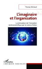 L'imaginaire et l'organisation: La stimulation de l'innovation technoscientifique par la science…