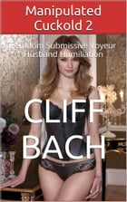 Manipulated Cuckold 2 by Cliff Bach