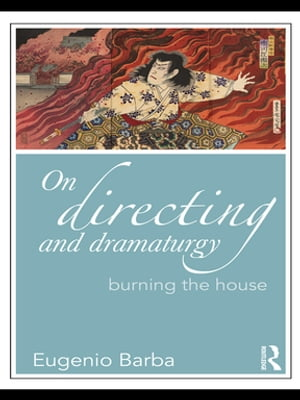 On Directing and Dramaturgy Burning the House