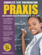 Praxis: Core Academic Skills for Educators: (5712, 5722, 5732) by LearningExpress, LLC