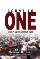 Count to One: God's Plan for Christian Unity by Bishop Robert Gosselin