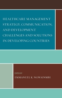 Healthcare Management Strategy, Communication, and Development Challenges and Solutions in…