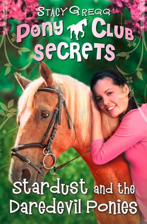Stardust and the Daredevil Ponies (Pony Club Secrets,  Book 4)