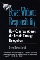 Power Without Responsibility: How Congress Abuses the People through Delegation by Professor David Schoenbrod
