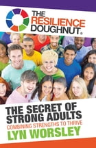 The Resilience Doughnut: The Secret of Strong Adults by Lyn Worsley