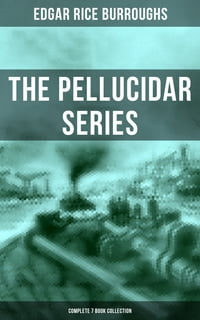 THE PELLUCIDAR SERIES - Complete 7 Book Collection: At the Earth's Core, Pellucidar, Tanar of…