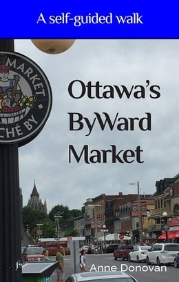 Book Ottawa's ByWard Market: A Self-Guided Walk by Anne Donovan