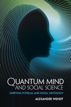 Quantum Mind and Social Science Unifying Physical and Social Ontology