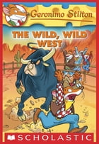 Geronimo Stilton #21: The Wild, Wild West by Geronimo Stilton