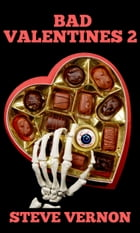 Bad Valentines 2: Six Twisted Love Stories by Steve Vernon